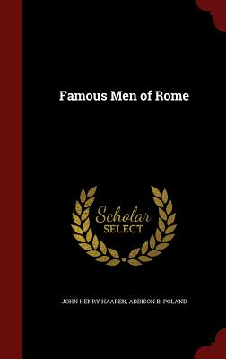 Famous Men of Rome - Haaren, John Henry, and Addison B Poland (Creator)