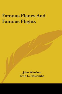Famous Planes and Famous Flights - Winslow, John, and Holcombe, Irvin L (Illustrator)