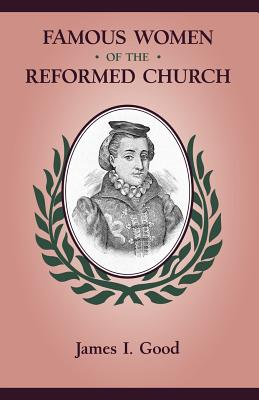 Famous Women of the Reformed Church - Good, James Isaac