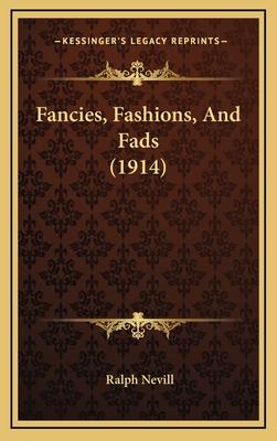 Fancies, Fashions, and Fads (1914) - Nevill, Ralph
