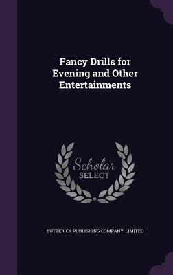 Fancy Drills for Evening and Other Entertainments - Butterick Publishing (Creator)