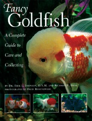 Fancy Goldfish: Complete Guide to Care and Collecting - Johnson, Erik L, and Hess, Richard E, and Rosenzweig, Fred (Photographer)