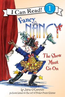 Fancy Nancy: The Show Must Go on - O'Connor, Jane