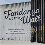 Fandango at the Wall: Creating Harmony Between the United States and Mexico