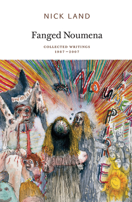 Fanged Noumena: Collected Writings 1987-2007 - Land, Nick, and Brassier, Ray (Editor), and Mackay, Robin (Editor)