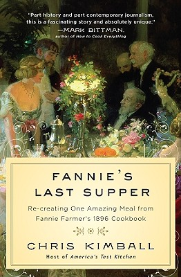 Fannie's Last Supper: Re-Creating One Amazing Meal from Fannie Farmer's 1896 Cookbook - Kimball, Christopher
