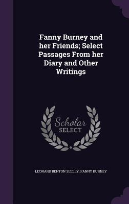 Fanny Burney and Her Friends; Select Passages from Her Diary and Other Writings - Seeley, Leonard Benton, and Burney, Frances