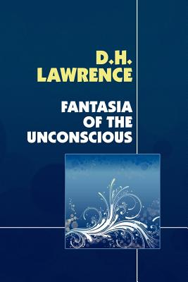 Fantasia of the Unconscious - Lawrence, D H
