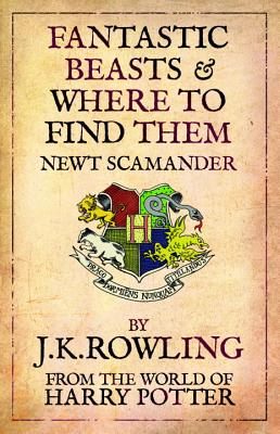 Fantastic Beasts and Where to Find Them - Rowling, J. K.