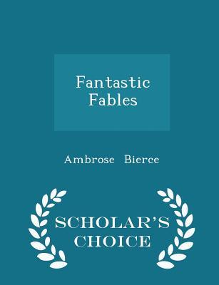 Fantastic Fables - Scholar's Choice Edition - Bierce, Ambrose