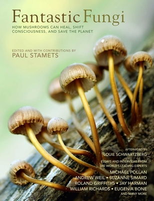 Fantastic Fungi: Expanding Consciousness, Alternative Healing, Environmental Impact // Official Book of Smash Hit Documentary - Schwartzberg, Louie (Foreword by), and Bone, Eugenia (Contributions by), and Simard, Suzanne (Contributions by)