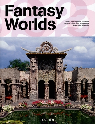 Fantasy Worlds - Maizels, John, and Taschen, Angelika, Dr. (Editor), and Schaewen, Deidi Von (Photographer)