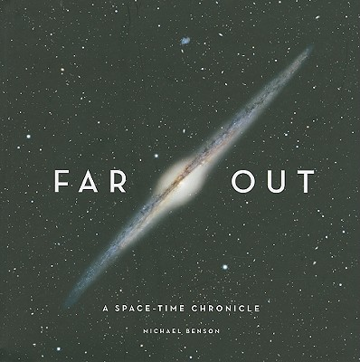 Far Out: A Space-Time Chronicle - Benson, Michael