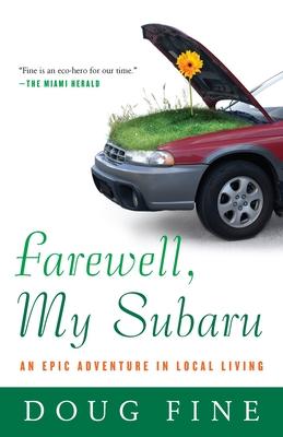 Farewell, My Subaru: An Epic Adventure in Local Living - Fine, Doug