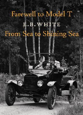 Farewell to Model T/From Sea to Shining Sea - White, E B