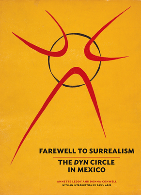 Farewell to Surrealism: The Dyn Circle in Mexico - Leddy, Annette