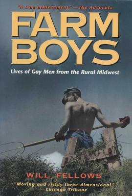 Farm Boys: Lives of Gay Men from the Rural Midwest - Fellows, William D (Editor)