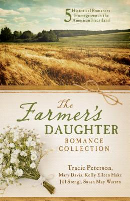 Farmer's Daughter Romance Collection - Davis, Mary, and Hake, Kelly Eileen, and Peterson, Tracie