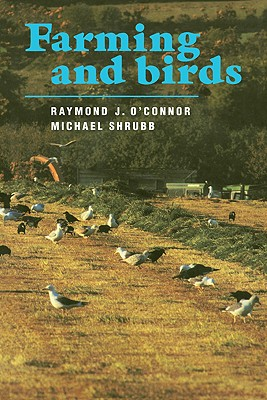 Farming and Birds - O'Connor, Raymond J, and Shrubb, Michael
