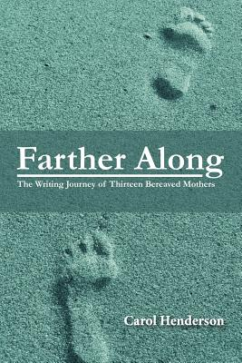 Farther Along: The Writing Journey of Thirteen Bereaved Mothers - Henderson, Carol