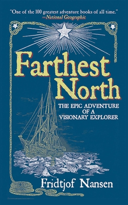 Farthest North: The Epic Adventure of a Visionary Explorer - Nansen, Fridtjof, Dr.