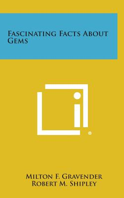 Fascinating Facts about Gems - Gravender, Milton F, and Shipley, Robert M (Foreword by)