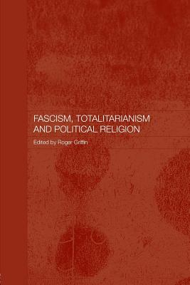 Fascism, Totalitarianism and Political Religion - Griffin, Roger (Editor)