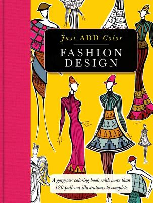 Fashion Design: Gorgeous Coloring Books with More Than 120 Pull-Out Illustrations to Complete - Carlton Publishing Group