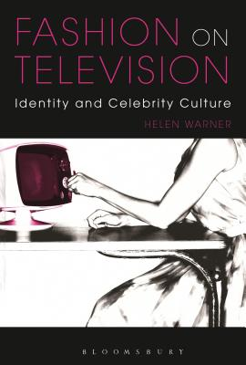 Fashion on Television: Identity and Celebrity Culture - Warner, Helen