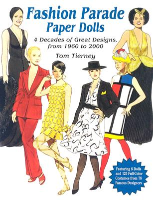 Fashion Parade Paper Dolls: 4 Decades of Great Designs, from 1960 to 2000 - Tierney, Tom