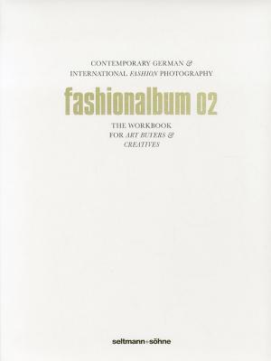 Fashionalbum 02: Contemporary German & International Fashion Photography - Seltmann + Soehne (Editor), and Seltmann & Sohne (Editor)