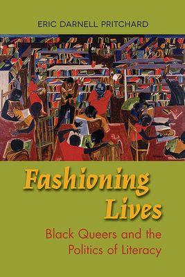 Fashioning Lives: Black Queers and the Politics of Literacy - Pritchard, Eric Darnell
