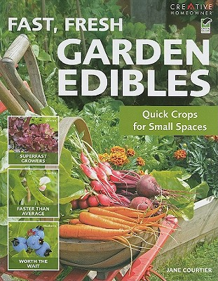 Fast, Fresh Garden Edibles: Quick Crops for Small Spaces - Courtier, Jane, and How-To