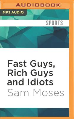 Fast Guys, Rich Guys and Idiots - Moses, Sam