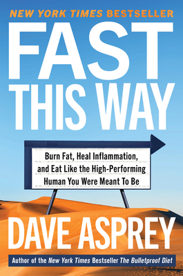 Fast This Way: Burn Fat, Heal Inflammation, and Eat Like the High-Performing Human You Were Meant to Be - Asprey, Dave