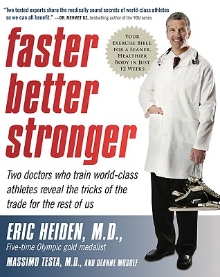 Faster, Better, Stronger: Your Exercise Bible, for a Leaner, Healthier Body in Just 12 Weeks - Heiden, Eric, and Testa, Massimo, and Musolf, Deanne