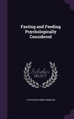 Fasting and Feeding Psychologically Considered - Winslow, Lyttleton Forbes