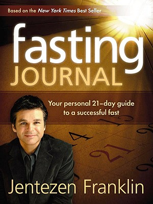 Fasting Journal: Your Personal 21-Day Guide to a Successful Fast - Franklin, Jentezen