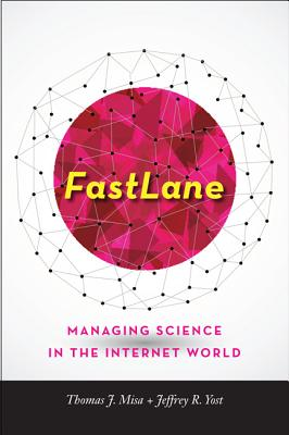 FastLane: Managing Science in the Internet World - Misa, Thomas J., and Yost, Jeffrey R.