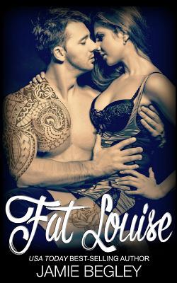 Fat Louise - Begley, Jamie