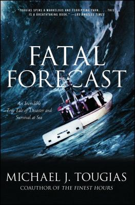 Fatal Forecast: An Incredible True Tale of Disaster and Survival at Sea - Tougias, Michael J