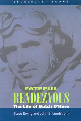 Fateful Rendezvous: The Life of Butch O'Hare - Ewing, Steve, and Lundstrom, John B