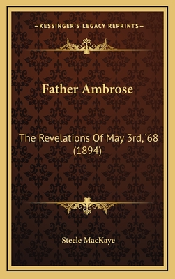 "Father Ambrose: The Revelations of May 3rd, a Acentsacentsa A-A A""68 (1894) - Mackaye, Steele"