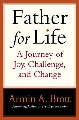 Father for Life: A Journey of Joy, Challenge, and Change - Brott, Armin A