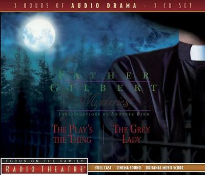 Father Gilbert Mysteries, Volume 3: The Play's the Thing/The Grey Lady - Focus on the Family Radio Theatre