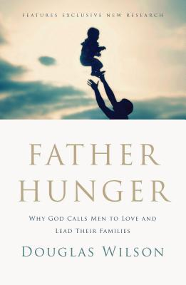 Father Hunger: Why God Calls Men to Love and Lead Their Families - Wilson, Douglas