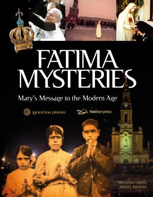 Fatima Mysteries: Mary's Message to the Modern Age - Gorny, Grzegorz, and Rosikon, Janusz (Photographer)