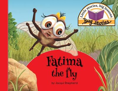 Fatima the fly: Little stories, big lessons - Shepherd, Jacqui