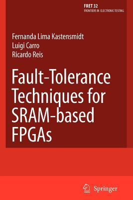 Fault-Tolerance Techniques for Sram-Based FPGAs - Kastensmidt, Fernanda Lima, and Reis, Ricardo