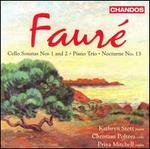 Fauré: Cello Sonatas Nos. 1 & 2; Piano Trio; Nocturne No. 13